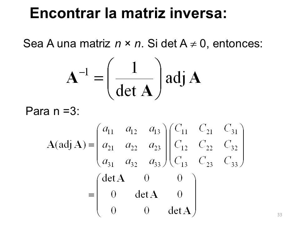 33 Encontrar la matriz inversa: Sea A una matriz n × n. Si det A 0, entonces: Para n =3: