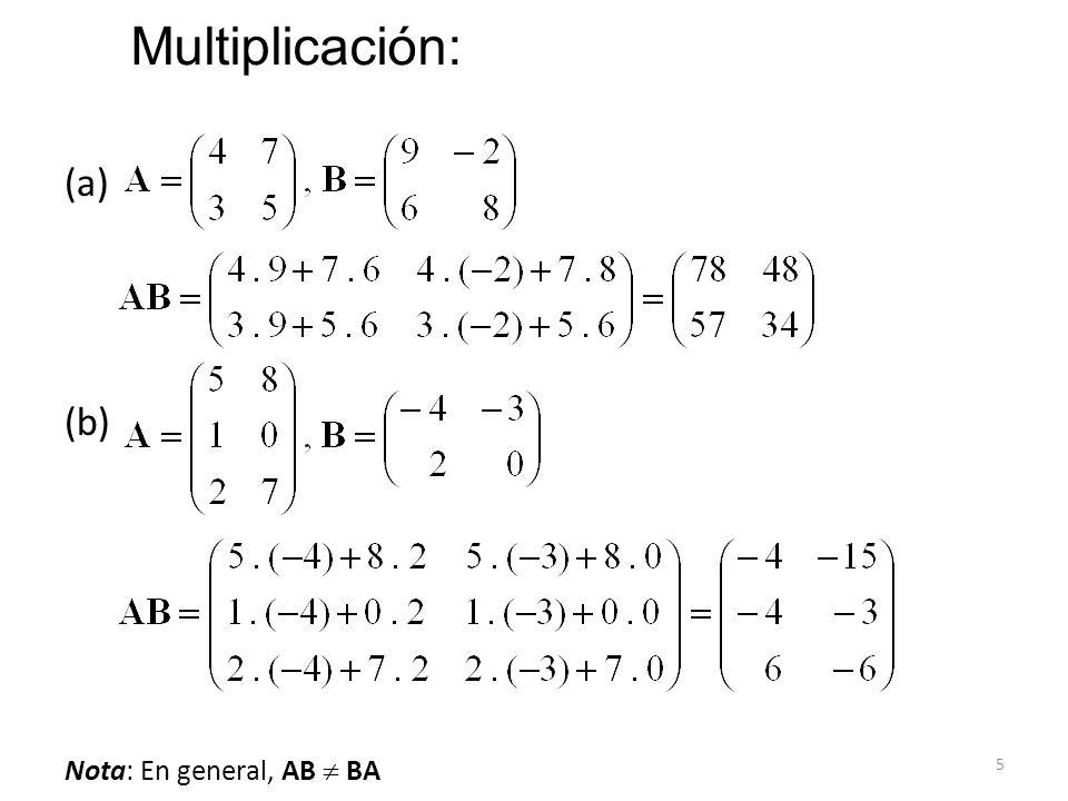 6 Transpuesta de una matriz A: (i) (A T ) T = A (ii) (A + B) T = A T + B T (iii) (AB) T = B T A T (iv) (kA) T = kA T Nota: (A + B + C) T = A T + B T + C T (ABC) T = C T B T A T