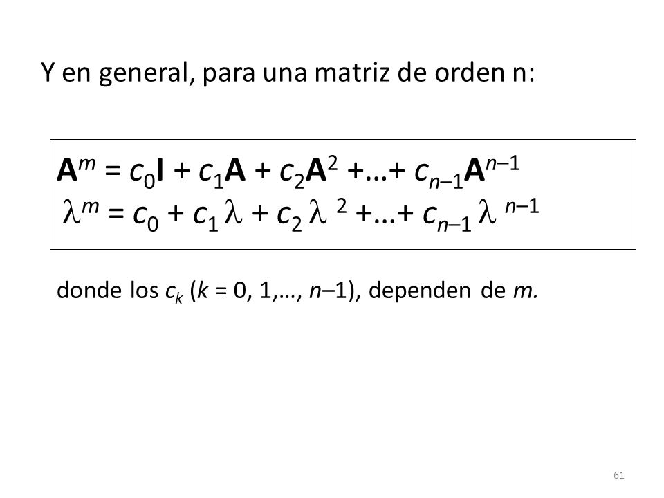 61 A m = c 0 I + c 1 A + c 2 A 2 +…+ c n–1 A n–1 m = c 0 + c 1 + c 2 2 +…+ c n–1 n–1 donde los c k (k = 0, 1,…, n–1), dependen de m. Y en general, par