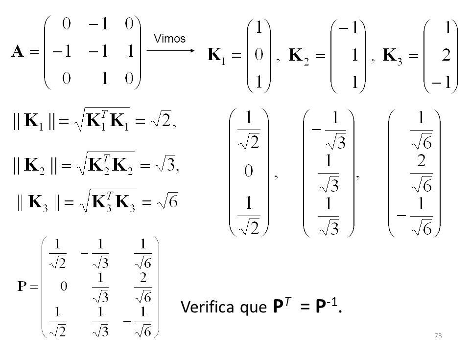73 Verifica que P T = P -1. Vimos