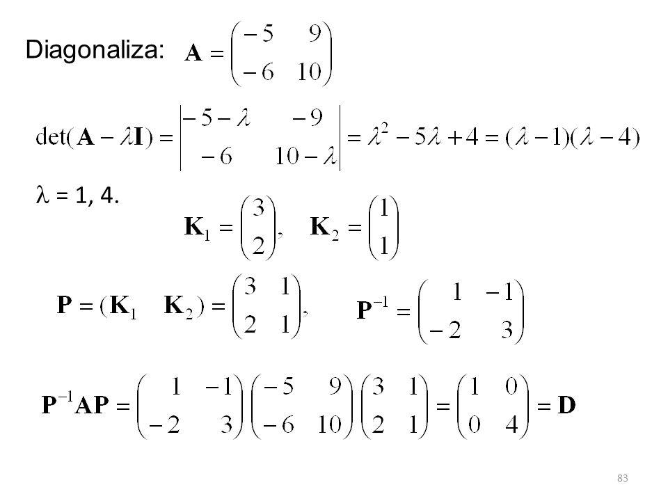 83 Diagonaliza: = 1, 4.