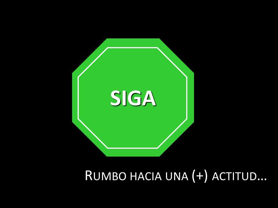 R UMBO HACIA UNA (+) ACTITUD … SIGA