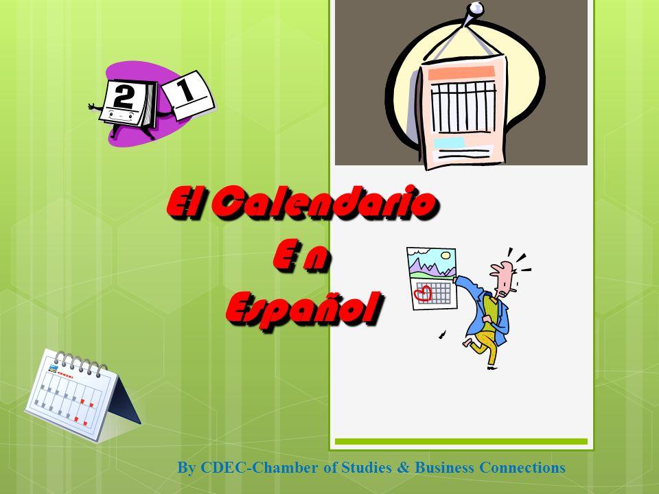 El Calendario E n Español El Calendario E n Español By CDEC-Chamber of Studies & Business Connections