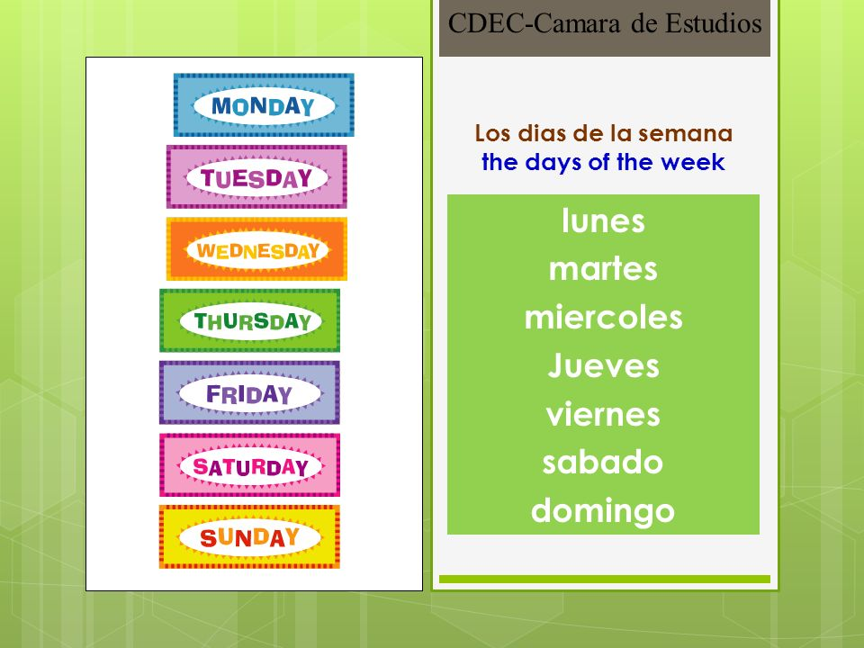 Los dias de la semana the days of the week lunes martes miercoles Jueves viernes sabado domingo CDEC-Camara de Estudios