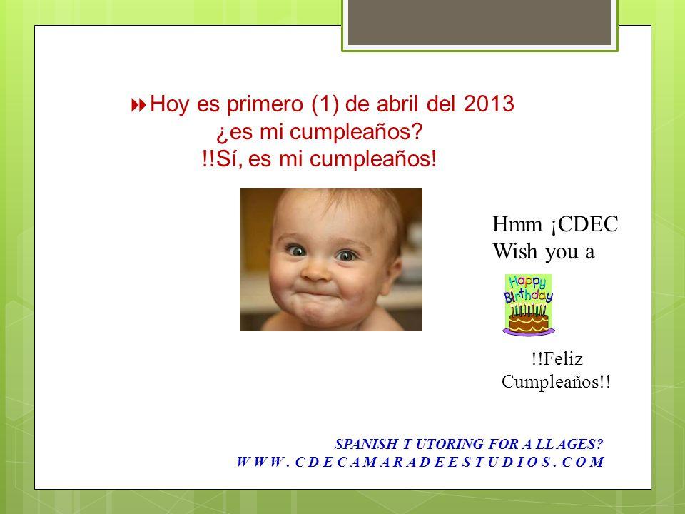 1 ¡Mi cumpleaños es el primero de abril . 1 My birthday is April first.
