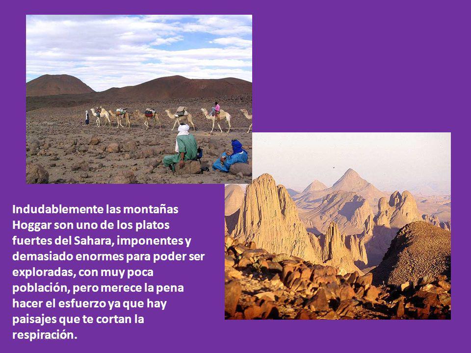 10/11/2012 Indudablemente las montañas Hoggar son uno de los platos fuertes del Sahara, imponentes y demasiado enormes para poder ser exploradas, con muy poca población, pero merece la pena hacer el esfuerzo ya que hay paisajes que te cortan la respiración.