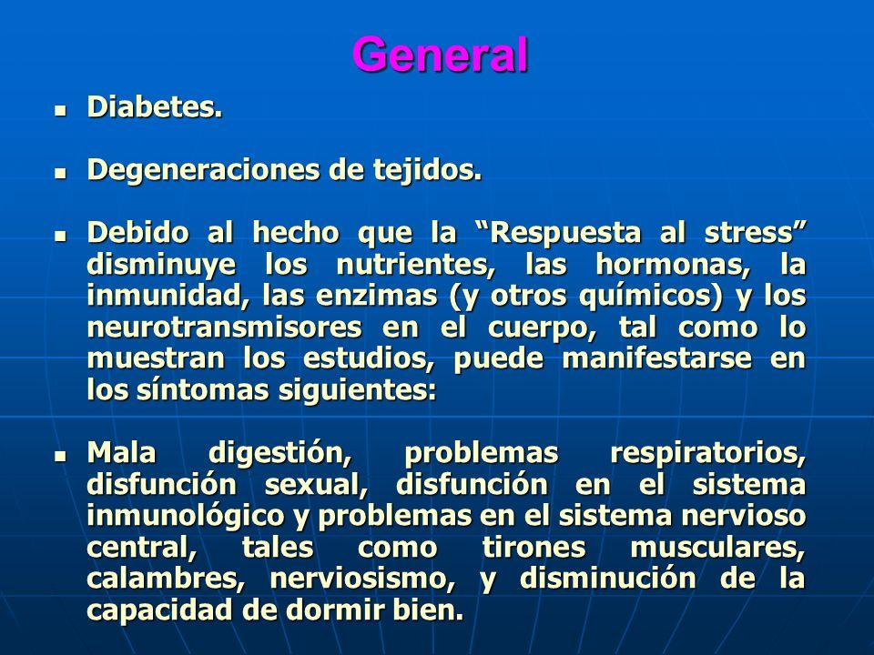General Diabetes. Diabetes. Degeneraciones de tejidos. Degeneraciones de tejidos. Debido al hecho que la Respuesta al stress disminuye los nutrientes,