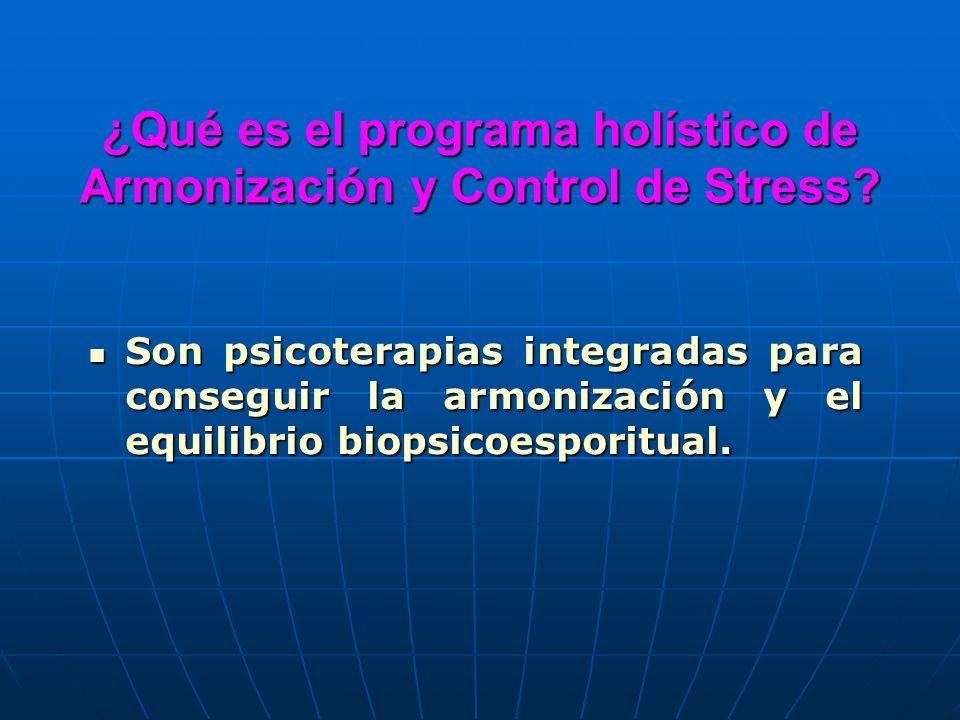 ¿Qué es el programa holístico de Armonización y Control de Stress? Son psicoterapias integradas para conseguir la armonización y el equilibrio biopsic