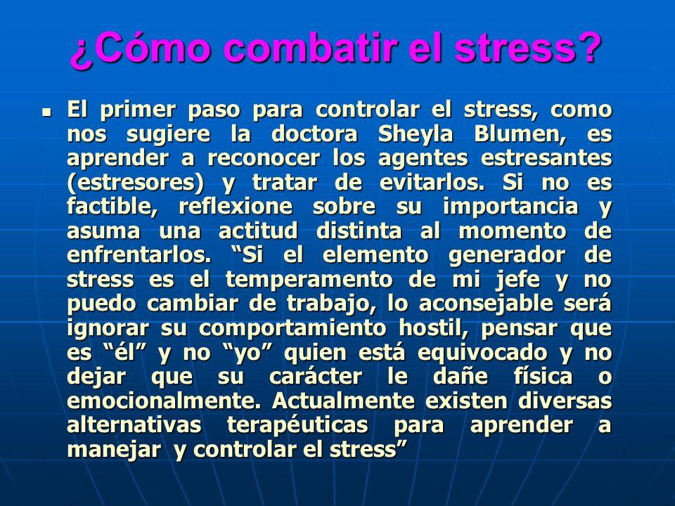 ¿Cómo combatir el stress? ¿Cómo combatir el stress? El primer paso para controlar el stress, como nos sugiere la doctora Sheyla Blumen, es aprender a