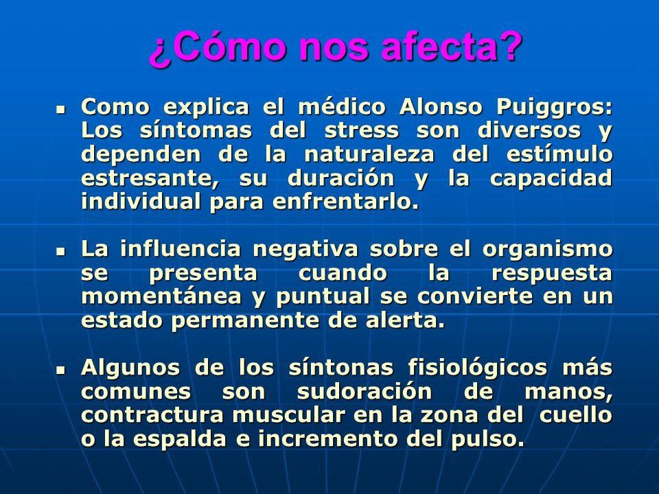 ¿Cómo nos afecta? ¿Cómo nos afecta? Como explica el médico Alonso Puiggros: Los síntomas del stress son diversos y dependen de la naturaleza del estím