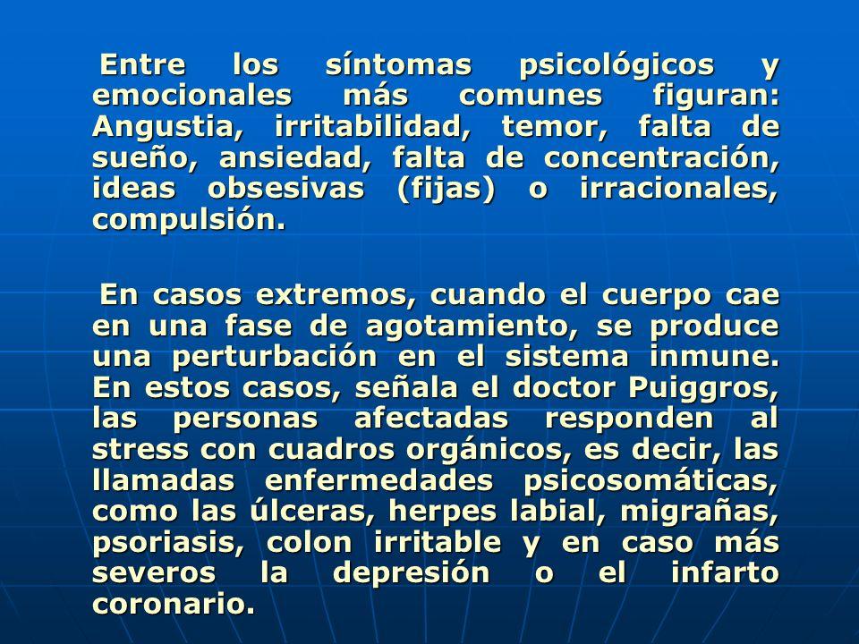 Entre los síntomas psicológicos y emocionales más comunes figuran: Angustia, irritabilidad, temor, falta de sueño, ansiedad, falta de concentración, i