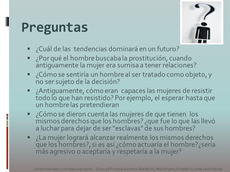 Preguntas ¿Cuál de las tendencias dominará en un futuro? ¿Por qué el hombre buscaba la prostitución, cuando antiguamente la mujer era sumisa a tener r
