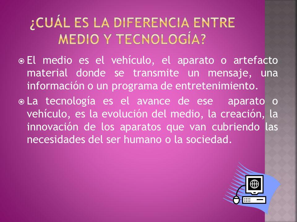 El medio es el vehículo, el aparato o artefacto material donde se transmite un mensaje, una información o un programa de entretenimiento.