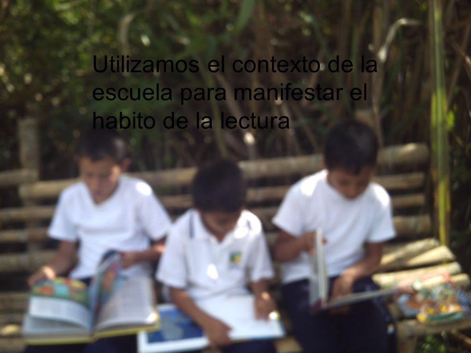 Utilizamos el contexto de la escuela para manifestar el habito de la lectura