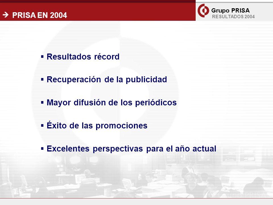 2 RESULTADOS 2004 Resultados récord Recuperación de la publicidad Mayor difusión de los periódicos Éxito de las promociones Excelentes perspectivas para el año actual PRISA EN 2004