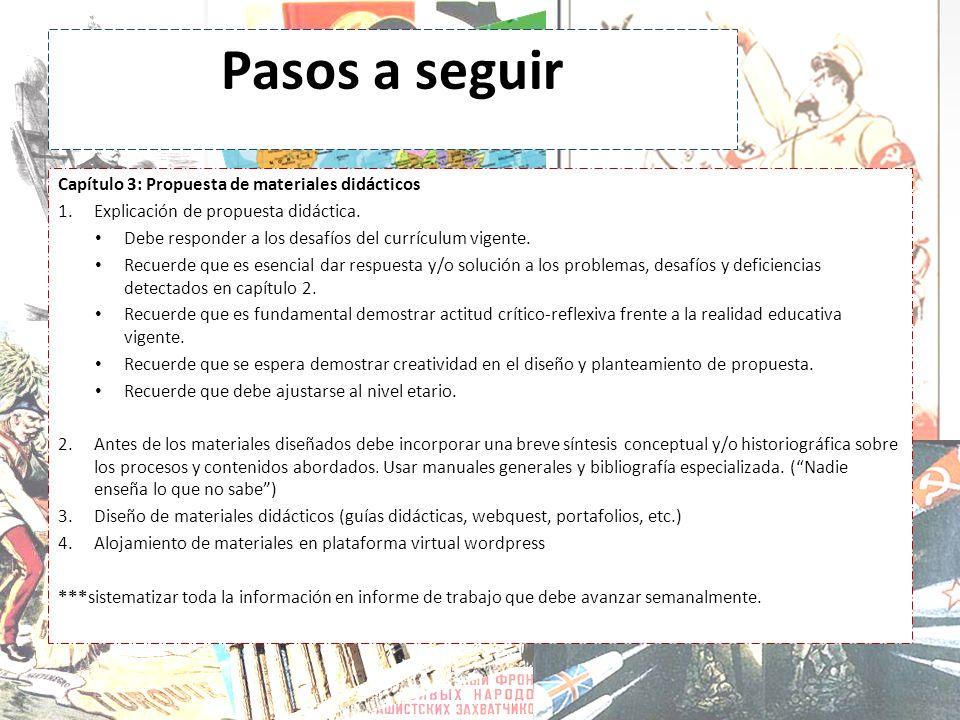 Pasos a seguir Capítulo 3: Propuesta de materiales didácticos 1.Explicación de propuesta didáctica. Debe responder a los desafíos del currículum vigen