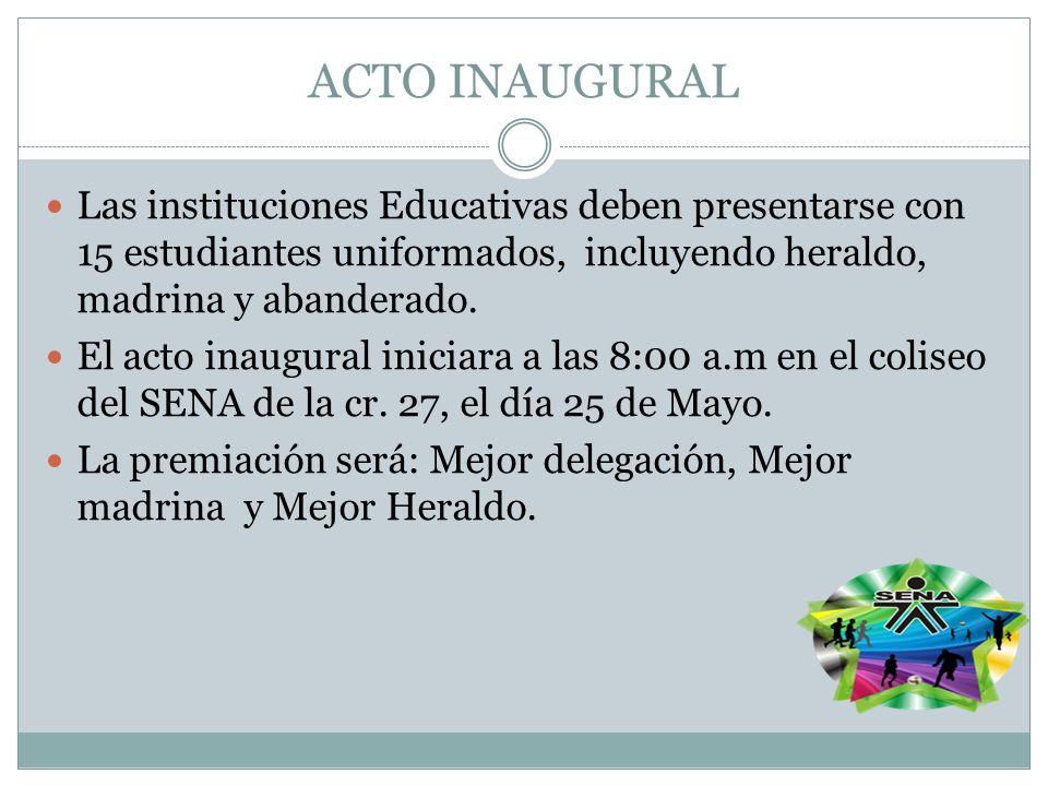 ACTO INAUGURAL Las instituciones Educativas deben presentarse con 15 estudiantes uniformados, incluyendo heraldo, madrina y abanderado. El acto inaugu