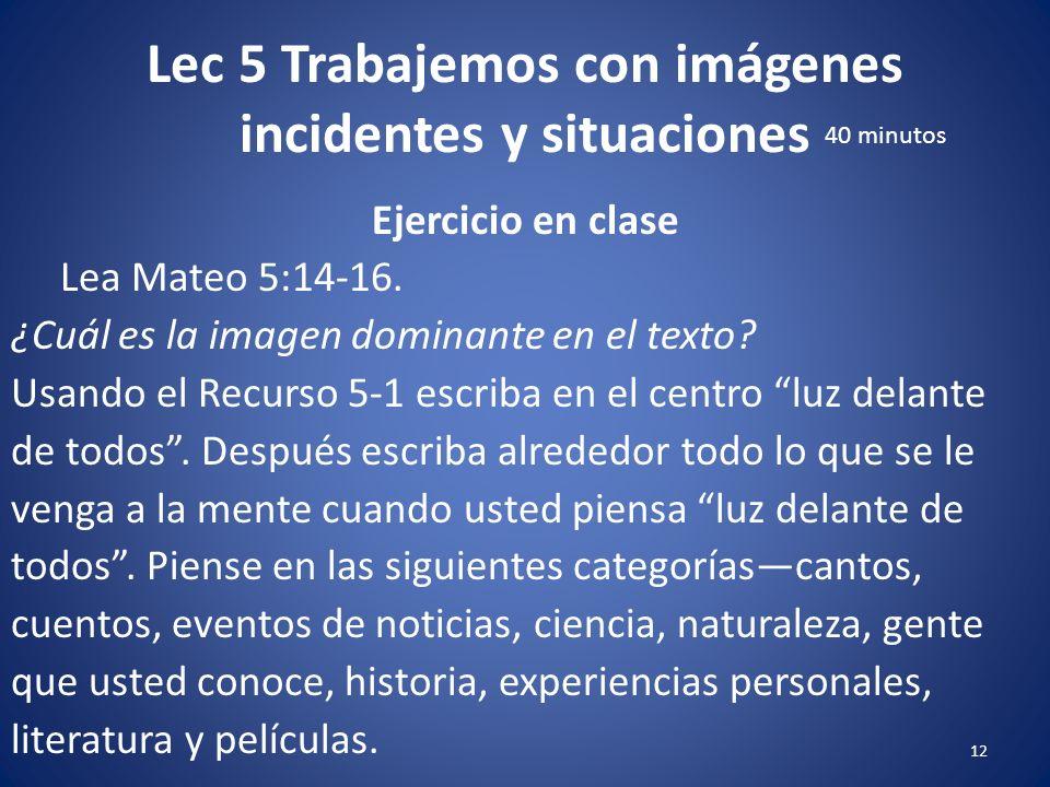 Lec 5 Trabajemos con imágenes incidentes y situaciones 11 Introducción de la lección Discusión dirigida Para conectar el mundo de las Escrituras con e
