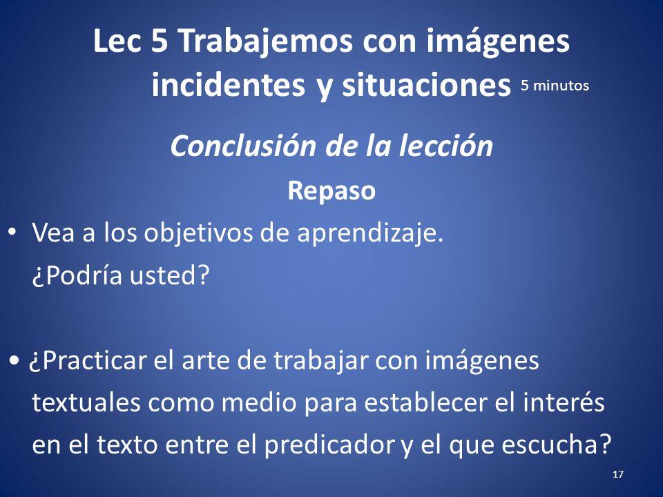 Lec 5 Trabajemos con imágenes incidentes y situaciones 16 Ejercicio en clase Conclusión De Troeger, p. 92. Si pudiera decirle algo que lo hiciera mejo