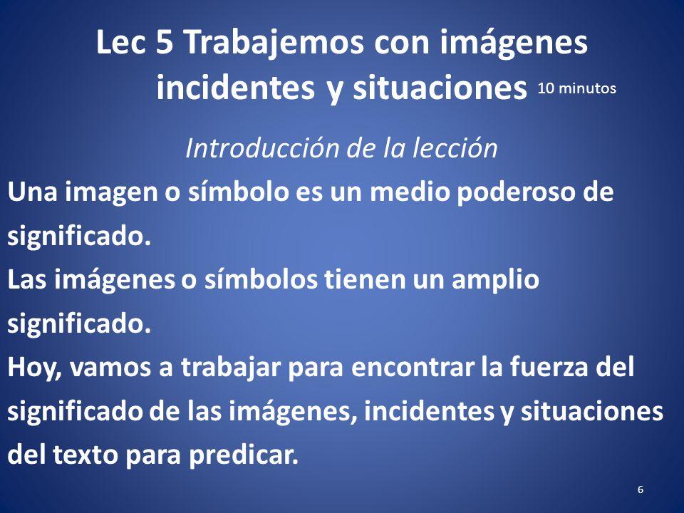 Lec 5 Trabajemos con imágenes incidentes y situaciones 5 Introducción de la lección Presente algunos objetos que representan más que lo obvio. Por eje