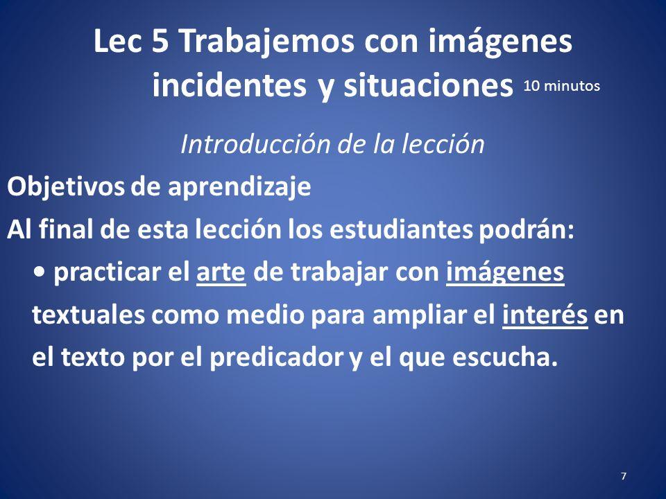 Lec 5 Trabajemos con imágenes incidentes y situaciones 6 Introducción de la lección Una imagen o símbolo es un medio poderoso de significado. Las imág