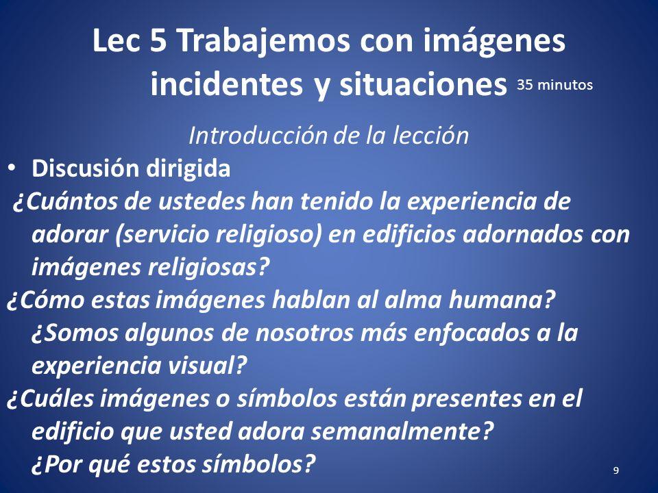 Lec 5 Trabajemos con imágenes incidentes y situaciones 8 Introducción de la lección Discusión dirigida El Cristianismo es un estilo de vida y está lleno de imágenes.