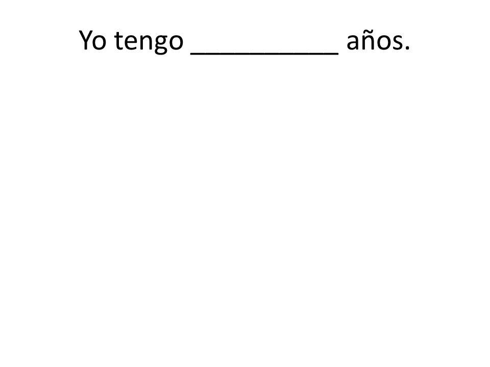 Yo tengo __________ años.
