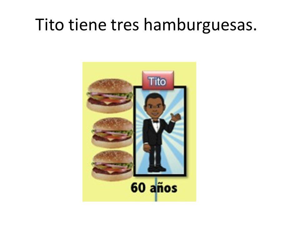 Tito tiene tres hamburguesas.
