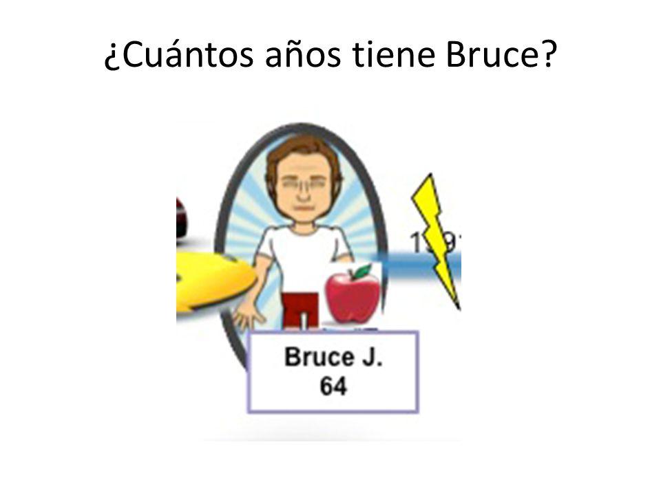 ¿Cuántos años tiene Bruce?