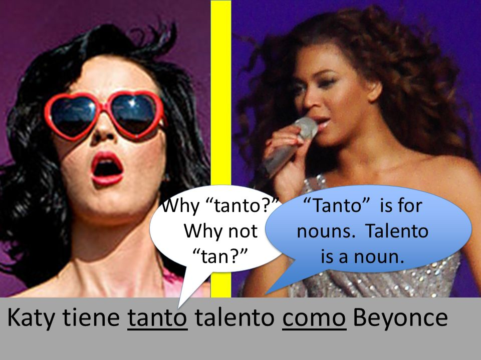 By Stephen McLeod Blythe: flickr.com/photos/greenboy/3710820358By Stephen McLeod Blythe: flickr.com/photos/greenboy/3710820358 Katy tiene tanto talento como Beyonce Why tanto.
