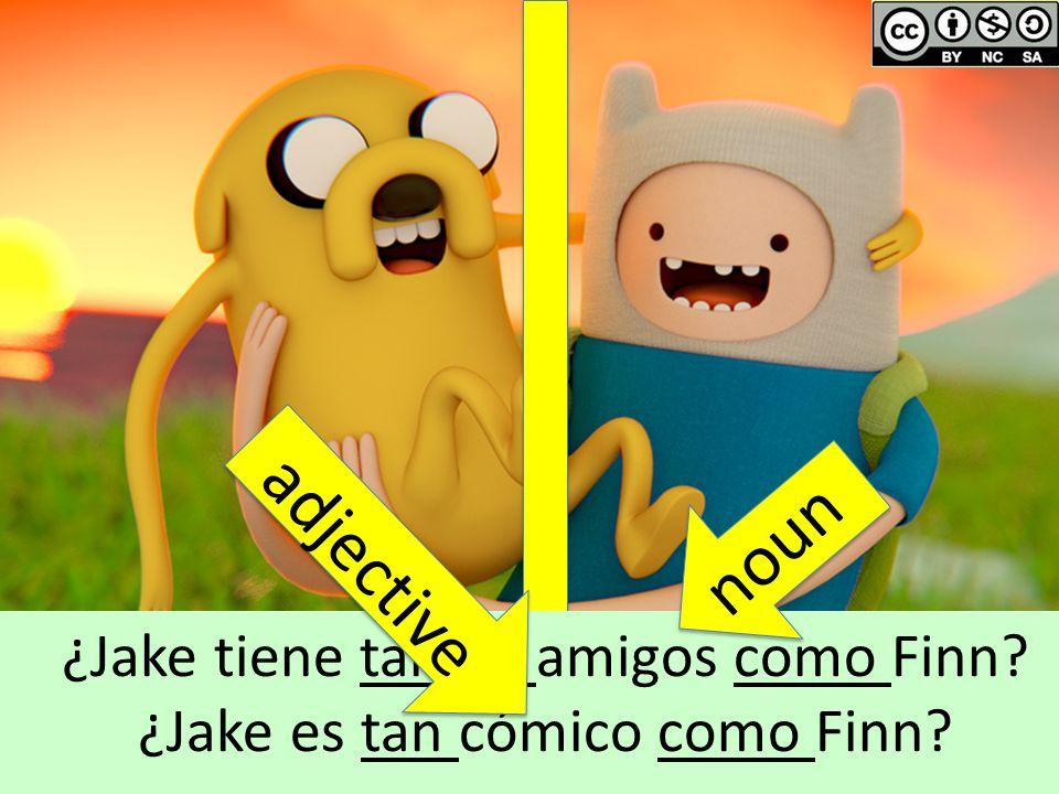 By hperticarati: flickr.com/photos/hperticarati/8199117966 ¿Jake tiene tantos amigos como Finn? ¿Jake es tan cómico como Finn? noun adjective