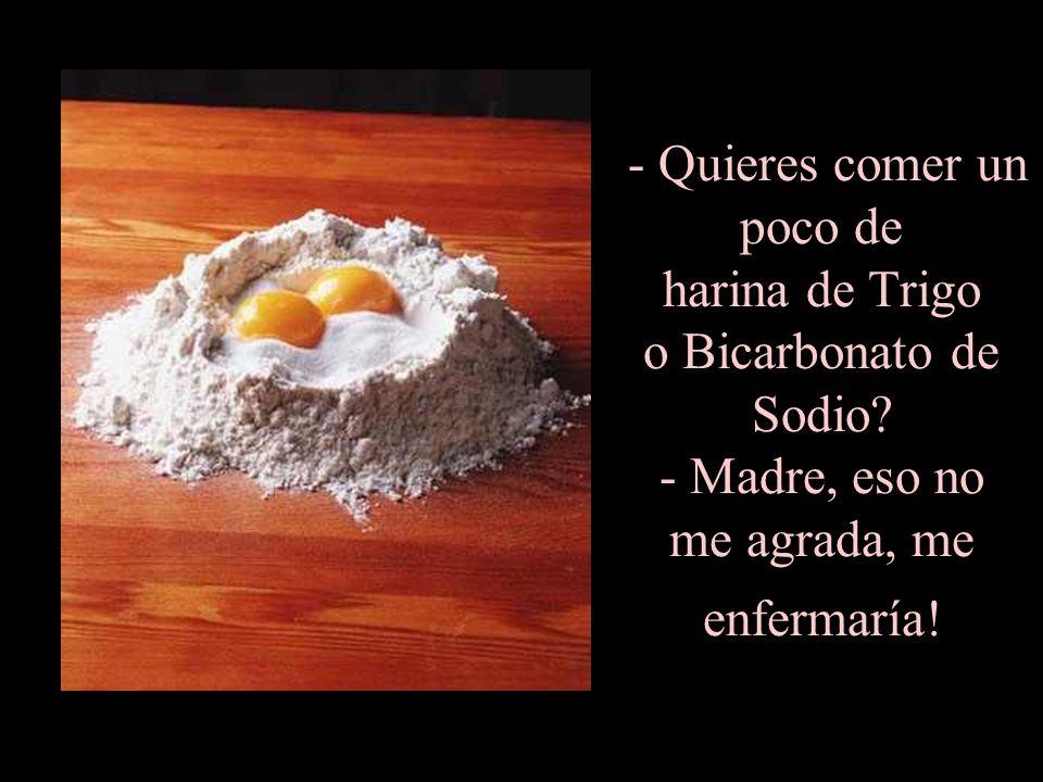 - ¿Que tal si te comes un huevo crudo? - Nunca, Madre!