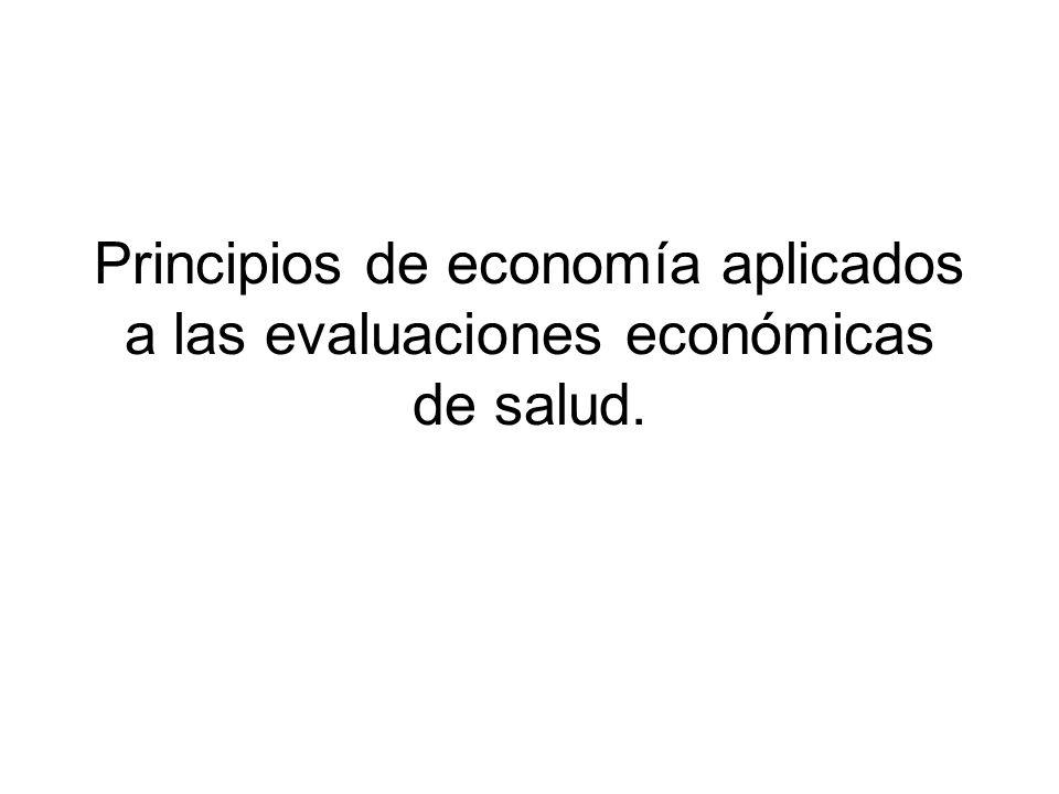 Principios de economía aplicados a las evaluaciones económicas de salud.