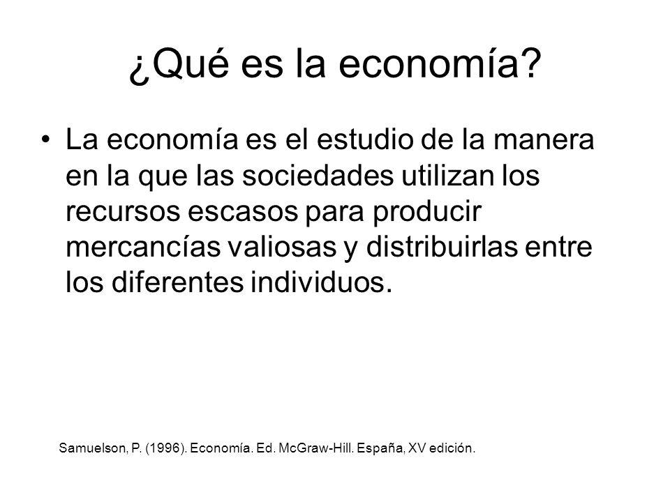 ¿Qué es la economía? La economía es el estudio de la manera en la que las sociedades utilizan los recursos escasos para producir mercancías valiosas y