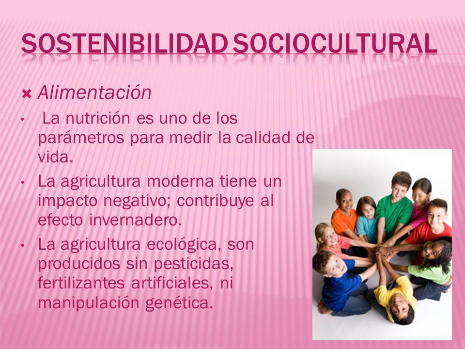 Alimentación La nutrición es uno de los parámetros para medir la calidad de vida. La agricultura moderna tiene un impacto negativo; contribuye al efec
