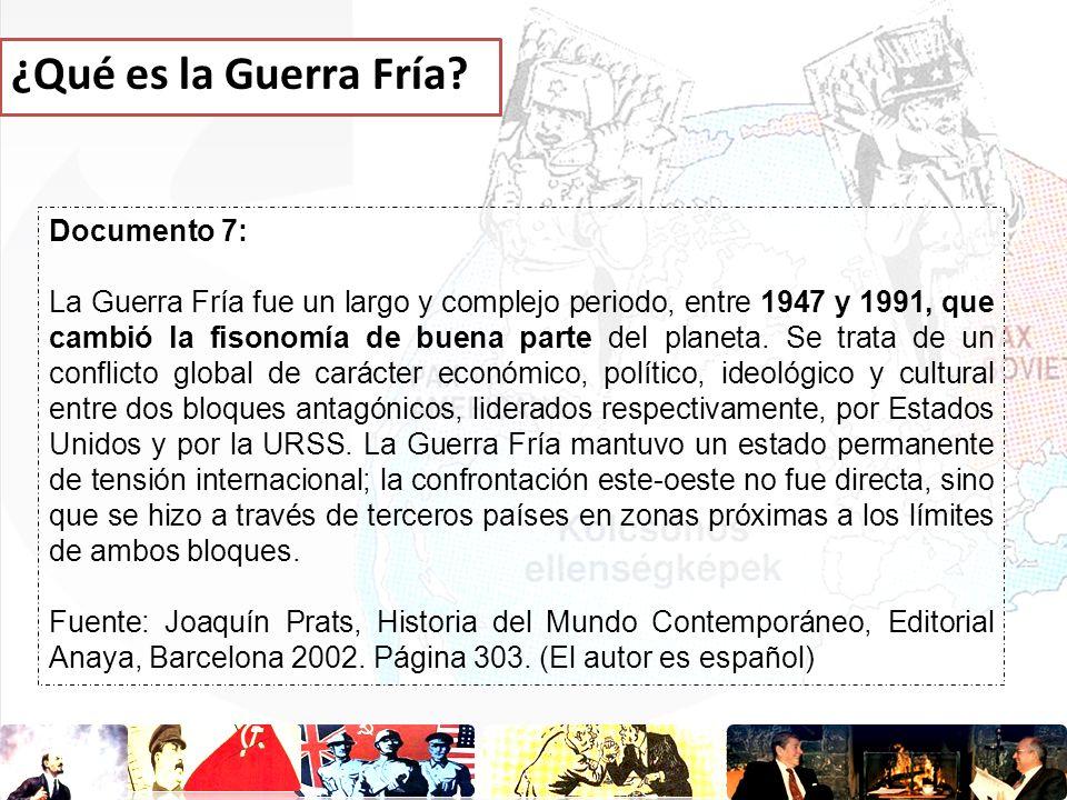¿Qué es la Guerra Fría? Documento 7: La Guerra Fría fue un largo y complejo periodo, entre 1947 y 1991, que cambió la fisonomía de buena parte del pla