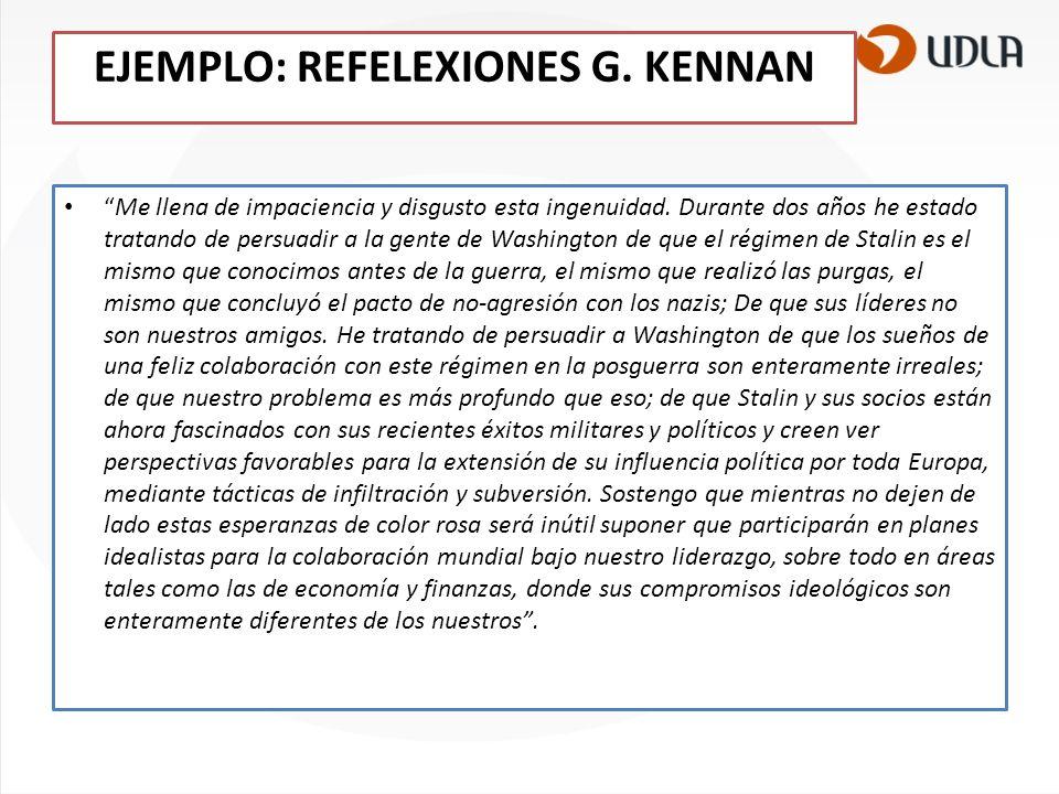 EJEMPLO: REFELEXIONES G. KENNAN Me llena de impaciencia y disgusto esta ingenuidad. Durante dos años he estado tratando de persuadir a la gente de Was