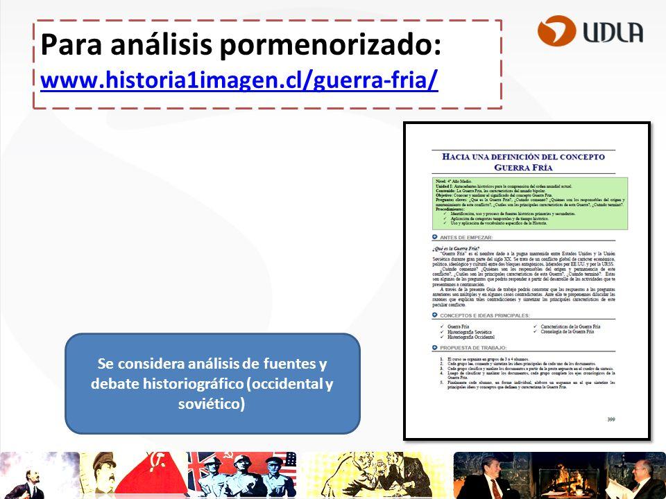 Para análisis pormenorizado: www.historia1imagen.cl/guerra-fria/ www.historia1imagen.cl/guerra-fria/ Se considera análisis de fuentes y debate histori