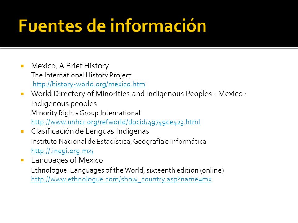 Mexico, A Brief History The International History Project http://history-world.org/mexico.htm World Directory of Minorities and Indigenous Peoples - M