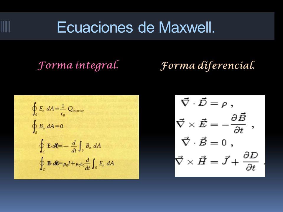 Ecuaciones de Maxwell. Forma integral.Forma diferencial.