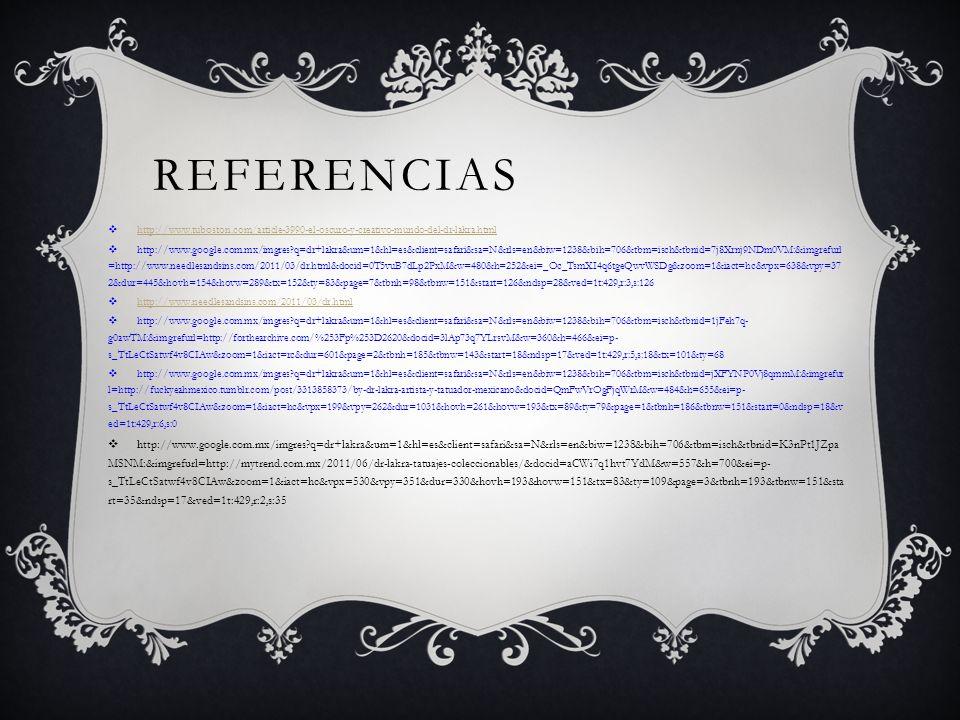 REFERENCIAS http://www.tuboston.com/article-3990-el-oscuro-y-creativo-mundo-del-dr-lakra.html http://www.google.com.mx/imgres?q=dr+lakra&um=1&hl=es&cl