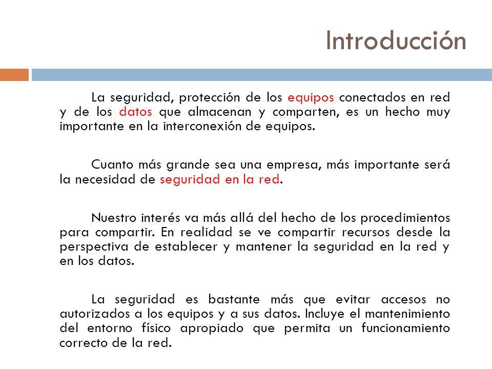Introducción La seguridad, protección de los equipos conectados en red y de los datos que almacenan y comparten, es un hecho muy importante en la interconexión de equipos.