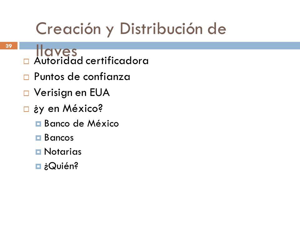 Creación y Distribución de llaves 39 Autoridad certificadora Puntos de confianza Verisign en EUA ¿y en México.