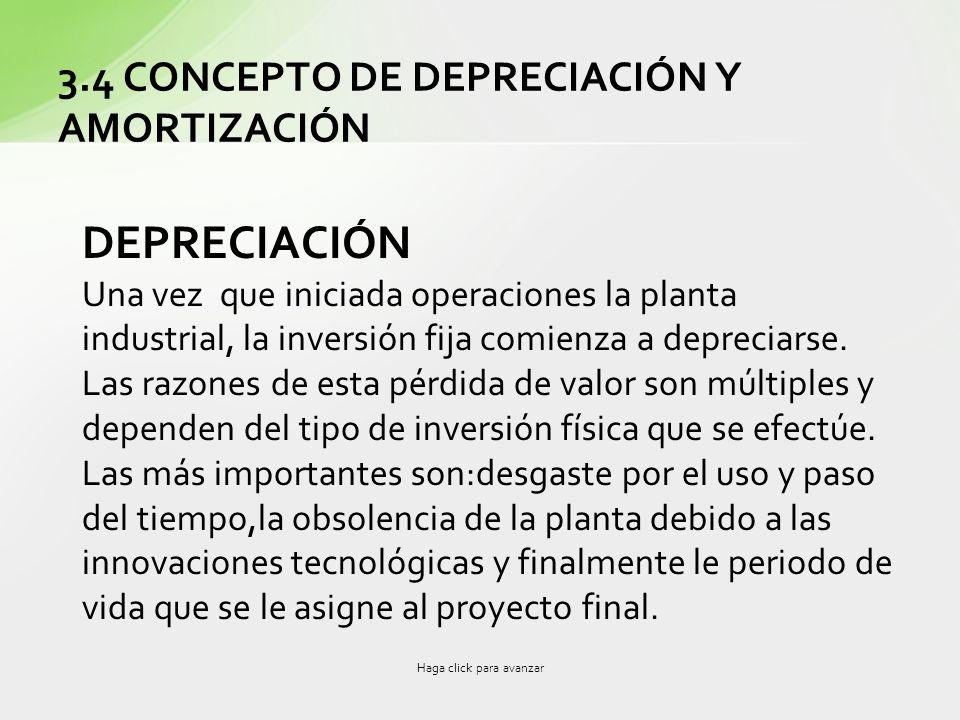 3.4 CONCEPTO DE DEPRECIACIÓN Y AMORTIZACIÓN DEPRECIACIÓN Una vez que iniciada operaciones la planta industrial, la inversión fija comienza a depreciar