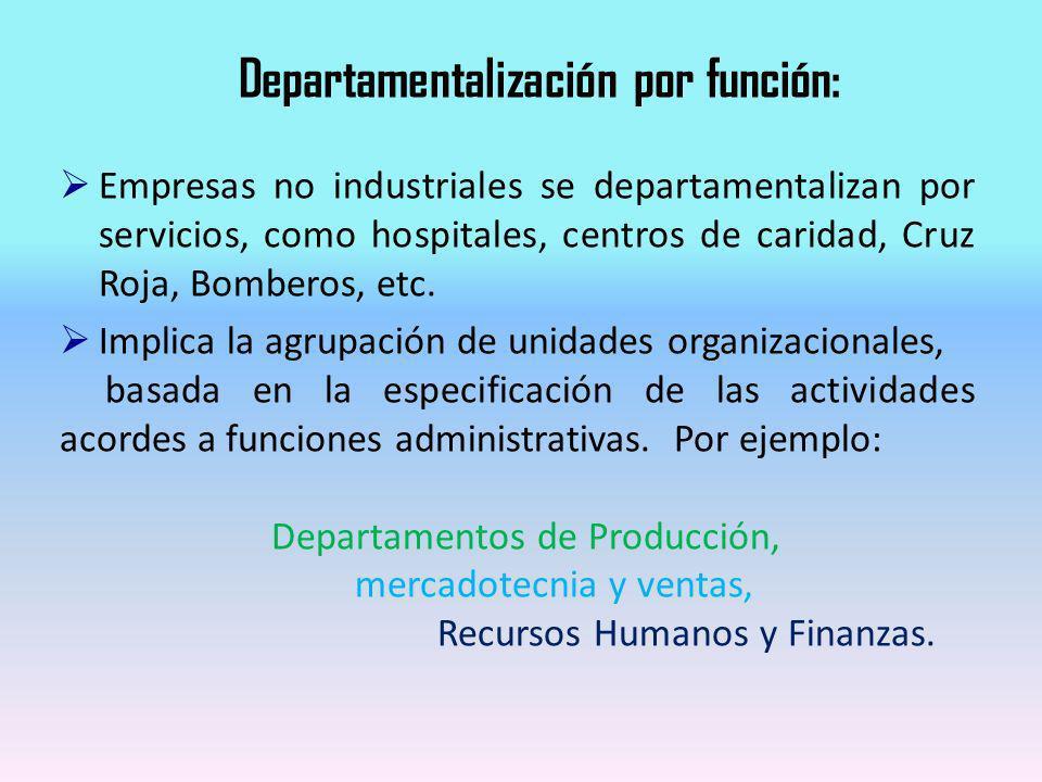 Empresas no industriales se departamentalizan por servicios, como hospitales, centros de caridad, Cruz Roja, Bomberos, etc. Implica la agrupación de u