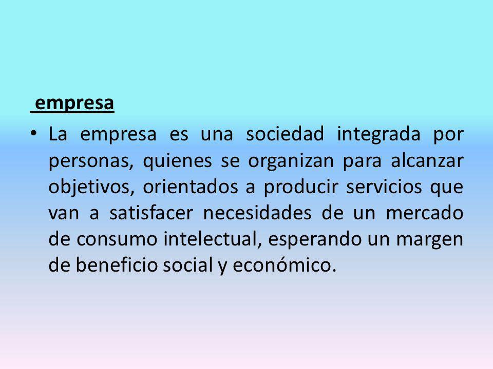 empresa La empresa es una sociedad integrada por personas, quienes se organizan para alcanzar objetivos, orientados a producir servicios que van a sat