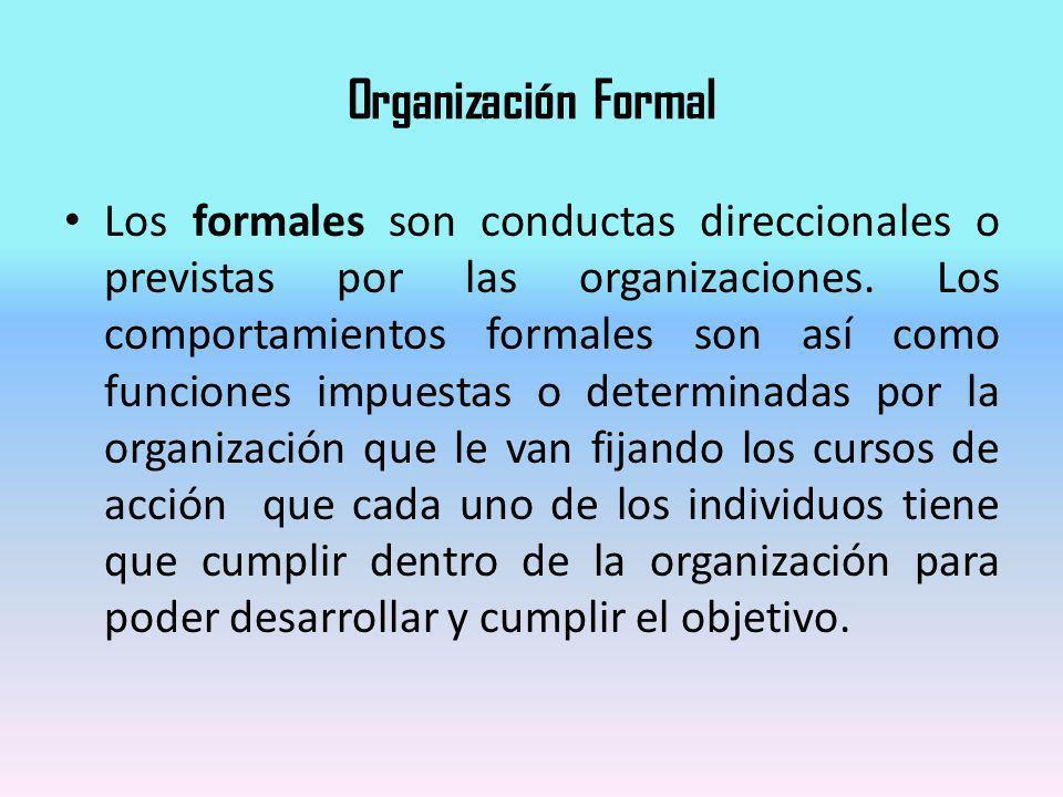 Organización Formal Los formales son conductas direccionales o previstas por las organizaciones. Los comportamientos formales son así como funciones i