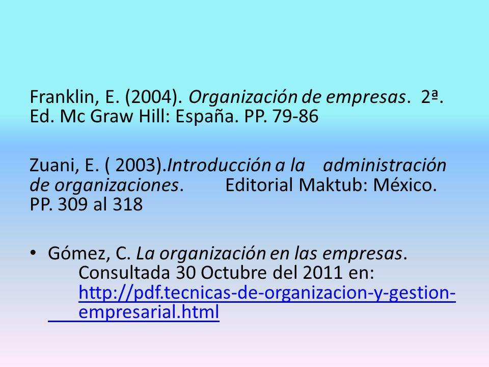 Franklin, E. (2004). Organización de empresas. 2ª. Ed. Mc Graw Hill: España. PP. 79-86 Zuani, E. ( 2003).Introducción a la administración de organizac