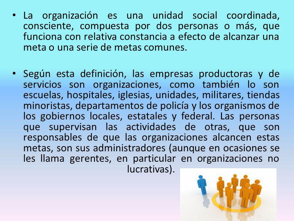 La organización es una unidad social coordinada, consciente, compuesta por dos personas o más, que funciona con relativa constancia a efecto de alcanz