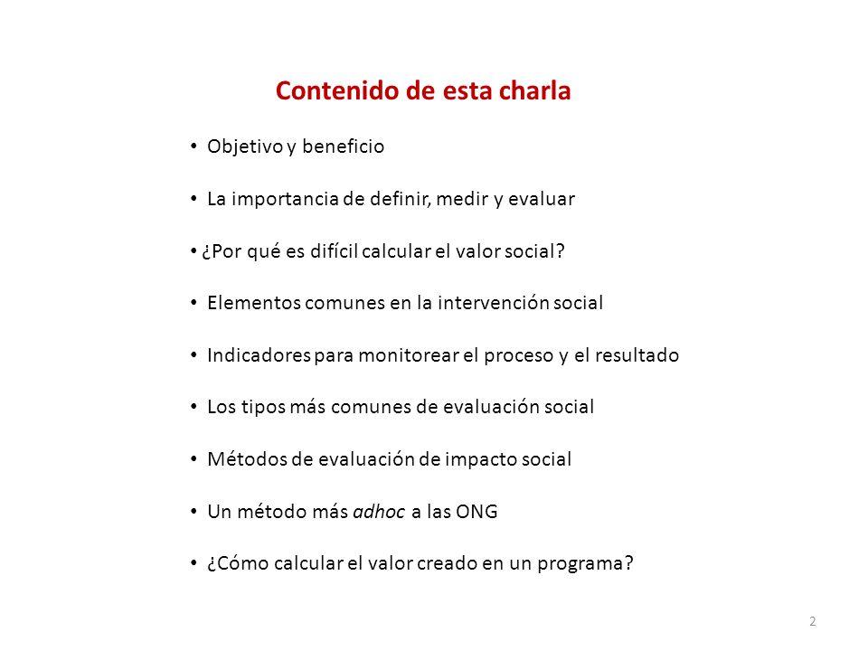 Objetivo y beneficio La importancia de definir, medir y evaluar ¿Por qué es difícil calcular el valor social? Elementos comunes en la intervención soc